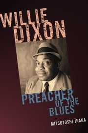 Willie Dixon - Preacher of the Blues ebook by Mitsutoshi Inaba