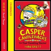 Casper Candlewacks in the Time Travelling Toaster audiobook by Ivan Brett