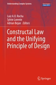 Constructal Law and the Unifying Principle of Design ebook by Sylvie Lorente, Adrian Bejan, Luiz A.O. Rocha