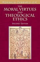 The Moral Virtues and Theological Ethics, Second Edition ebook by Romanus Cessario, O.P.