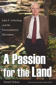A Passion for The Land - John F. Seiberling and the Environmental Movement ebook by Daniel Nelson,Senator Mark Udall