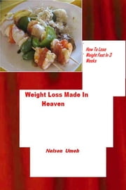 Weight Loss Made In Heaven How To Lose Weight Fast In 3 Weeks ebook by Nelson Umeh