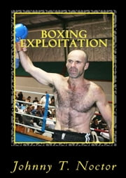 Boxing Exploitation -The Hobo Chronicles (Book Four) ebook by Johnny T. Noctor