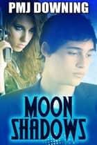 Moon Shadows ebook by PMJ Downing