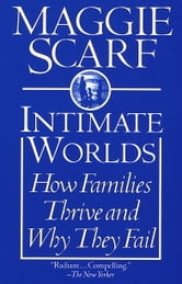 Intimate Worlds - How Families Thrive and Why They Fail ebook by Maggie Scarf