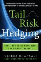 TAIL RISK HEDGING: Creating Robust Portfolios for Volatile Markets ebook by Vineer Bhansali