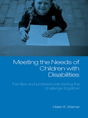 Meeting the Needs of Children with Disabilities - Families and Professionals Facing the Challenge Together ebook by Helen K. Warner