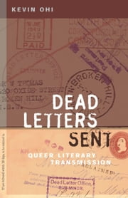 Dead Letters Sent - Queer Literary Transmission ebook by Kevin Ohi