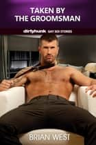 Taken by the Groomsman (Dirtyhunk Gay Sex Stories) ebook by