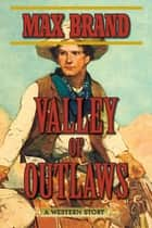 Valley of Outlaws - A Western Story ebook by