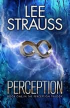 Perception - A Sci-fi Mystery Dystopian Romance ebook by Lee Strauss, Elle Strauss