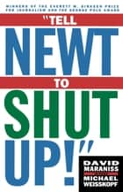 Tell Newt to Shut Up - Prize-Winning Washington Post Journalists Reveal H ebook by David Maraniss, Michael Weisskopf