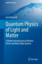 Quantum Physics of Light and Matter - A Modern Introduction to Photons, Atoms and Many-Body Systems ebook by Luca Salasnich