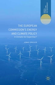 The European Commission's Energy and Climate Policy - A Climate for Expertise? ebook by Jonas Dreger