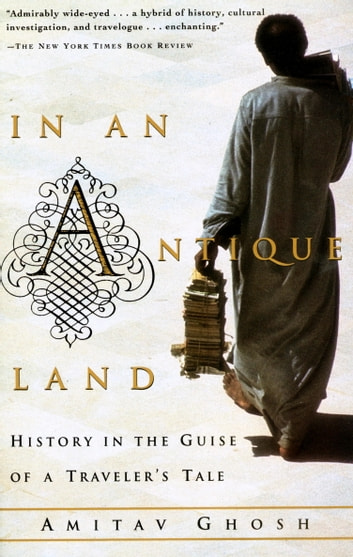 In an Antique Land - History in the Guise of a Traveler's Tale ebook by Amitav Ghosh
