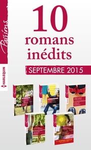 10 romans inédits Passions (nº555 à 559 - septembre 2015) + 1 gratuit - Harlequin collection Passions ebook by Kobo.Web.Store.Products.Fields.ContributorFieldViewModel