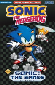 "Sonic the Hedgehog: The Games - Classic ebook by Ian Flynn,Ken Penders,Mike Gallagher,Mike Kanterovich,Patrick ""SPAZ"" Spaziante,Tracy Yardley!,Terry Austin,Matt Herms,John Workman,Harvey Mercadoocasio,Mindy Eisman,Barry Grossman,Dave Manak,Henry Scarpelli,Dan Nakrosis,Jon D'Agostino,Bill Yoshida,Art,Mawhinney,Rich Koslowski,Jeff Powell,Karl Bollers"