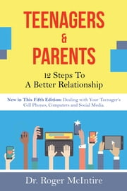 Teenagers and Parents: 12 Steps for a Better Relationship ebook by Roger McIntire