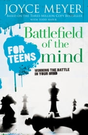 Battlefield of the Mind for Teens - Winning the Battle in Your Mind ebook by Joyce Meyer,Todd Hafer