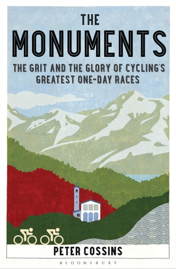 The Monuments - The Grit and the Glory of Cycling's Greatest One-day Races ebook by Peter Cossins