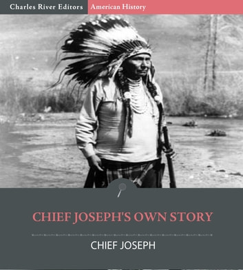 Chief Joseph's Own Story ebook by Charles River Editors