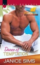 Dance of Temptation (Mills & Boon Kimani) (Kimani Hotties, Book 19) ebook by Janice Sims