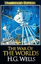 The War Of The Worlds (Unabridged Edition) - The Collected Novels of H.G. Wells ebook by H.G. Wells