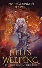 Hell's Weeping ebook by Skye MacKinnon, Bea Paige