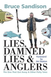 Lies, Damned Lies and Anglers - The One That Got Away and Other Fishy Tales ebook by Bruce Sandison