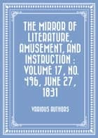 The Mirror Of Literature, Amusement, And Instruction : Volume 17, No. 496, June 27, 1831 ebook by Various Authors