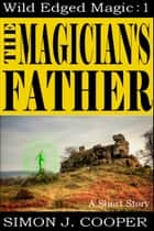 The Magician's Father ebook by Simon J. Cooper