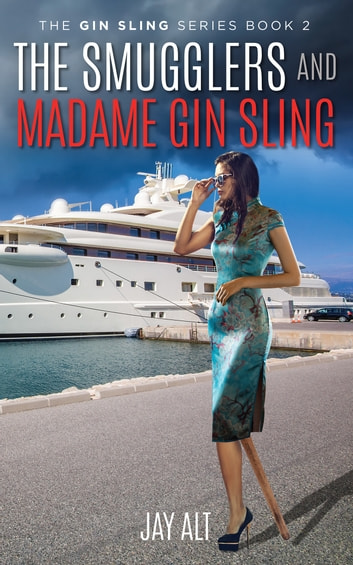The Smugglers and Madame Gin Sling ebook by Jay Alt