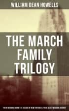 The March Family Trilogy - Their Wedding Journey, A Hazard of New Fortunes & Their Silver Wedding Journey ebook by William Dean Howells