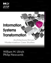 Information Systems Transformation - Architecture-Driven Modernization Case Studies ebook by William M. Ulrich,Philip Newcomb