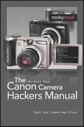 The Canon Camera Hackers Manual - Teach Your Camera New Tricks ebook by Berthold Daum