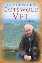 Memoirs of a Cotswold Vet ebook by Ivor Smith