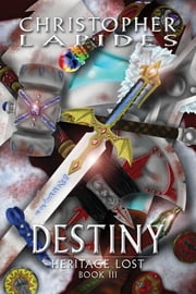 Destiny, Heritage Lost, Book III ebook by Christopher Lapides