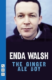 The Ginger Ale Boy (NHB Modern Plays) ebook by Enda Walsh