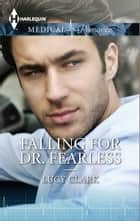 Falling for Dr. Fearless ebook by Lucy Clark