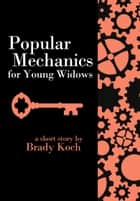 Popular Mechanics for Young Widows ebook by Brady Koch
