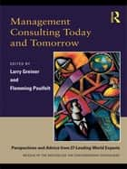 Management Consulting Today and Tomorrow - Perspectives and Advice from 27 Leading World Experts ebook by Flemming Poulfelt, Larry E. Greiner