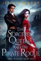 The Sorceress Queen and the Pirate Rogue - An Epic Fantasy Romance ebook by Jeffe Kennedy