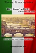The Poison of the Medici - Language Course Italian Level A1 - A crime novel and tourist guide through Florence ebook by Alessandra Barabaschi