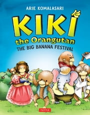 Kiki the Orangutan - The Big Banana Festival ebook by Arie Komalasari