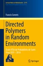 Directed Polymers in Random Environments ebook by Francis Comets