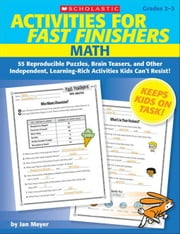 Activities for Fast Finishers: Math: 55 Reproducible Puzzles, Brain Teasers, and Other Independent, Learning-Rich Activities Kids Can't Resist! ebook by Meyer, Jan