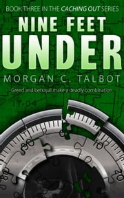 Nine Feet Under - Caching Out, #3 ebook by Morgan C. Talbot