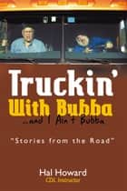 Truckin' With Bubba … and I Ain't Bubba ebook by Hal Howard