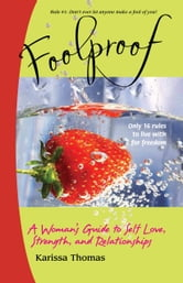 Foolproof: A Woman's Guide to Self Love, Strength, and Relationships ebook by Karissa Thomas