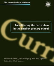 Coordinating the Curriculum in the Smaller Primary School ebook by Mick Waters